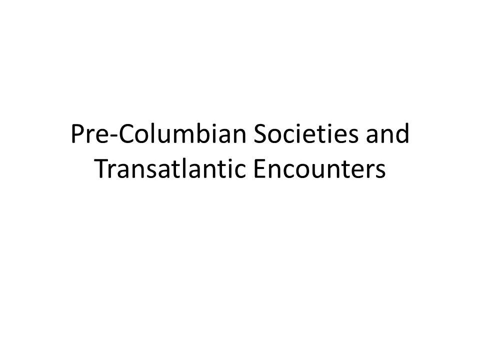 Pre-Columbian Societies and Transatlantic Encounters