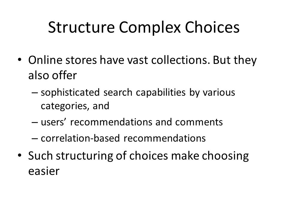 Structure Complex Choices Online stores have vast collections. But they also offer – sophisticated search capabilities by various categories, and – us
