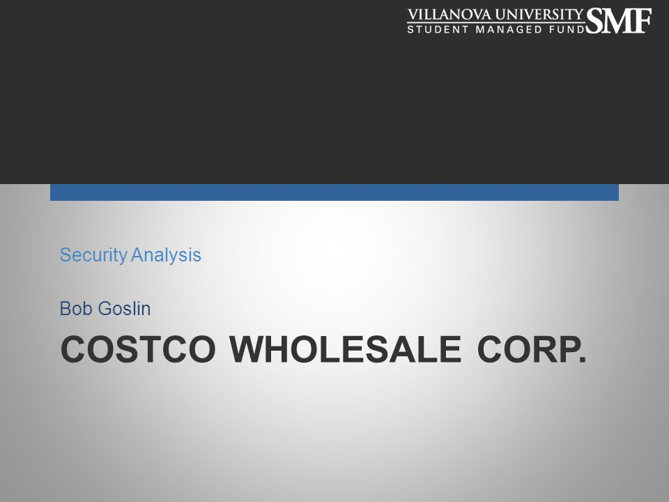 COSTCO WHOLESALE CORP. Security Analysis Bob Goslin