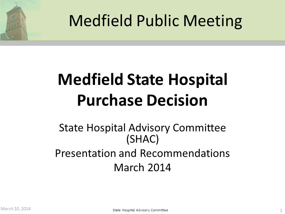 State Hospital Advisory Committee Medfield State Hospital Purchase Decision State Hospital Advisory Committee (SHAC) Presentation and Recommendations