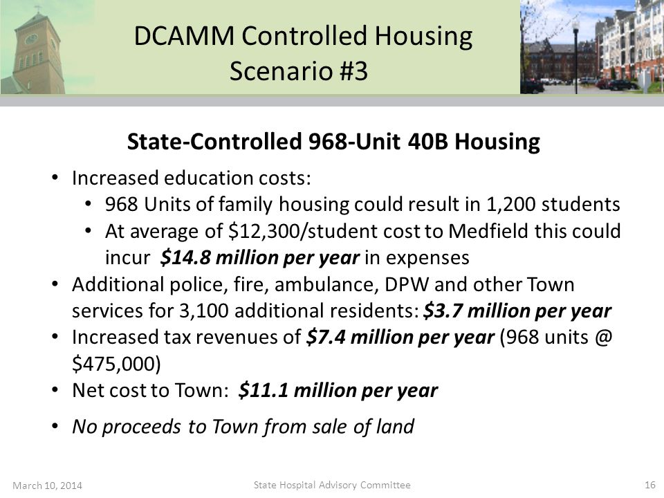 DCAMM Controlled Housing Scenario #3 March 10, 2014 16 Increased education costs: 968 Units of family housing could result in 1,200 students At averag