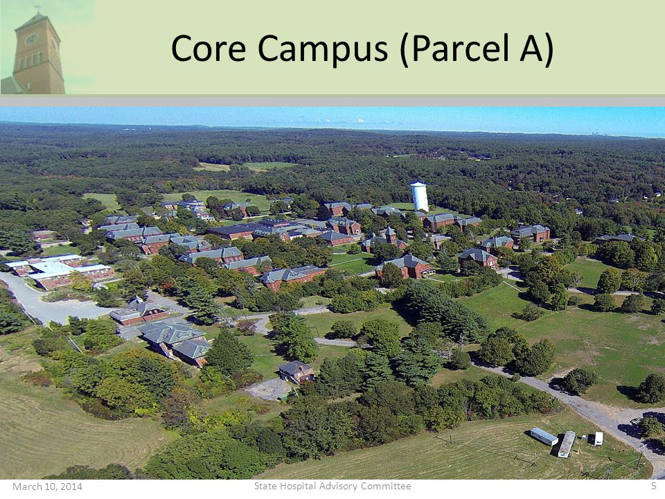 Core Campus (Parcel A) March 10, 2014 5 State Hospital Advisory Committee