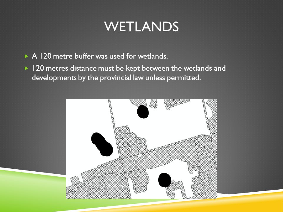 WETLANDS A 120 metre buffer was used for wetlands.