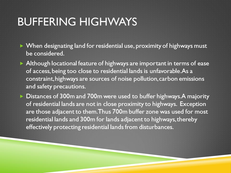 BUFFERING HIGHWAYS When designating land for residential use, proximity of highways must be considered. Although locational feature of highways are im