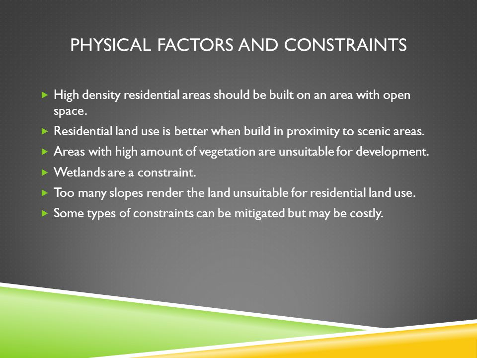 PHYSICAL FACTORS AND CONSTRAINTS High density residential areas should be built on an area with open space. Residential land use is better when build