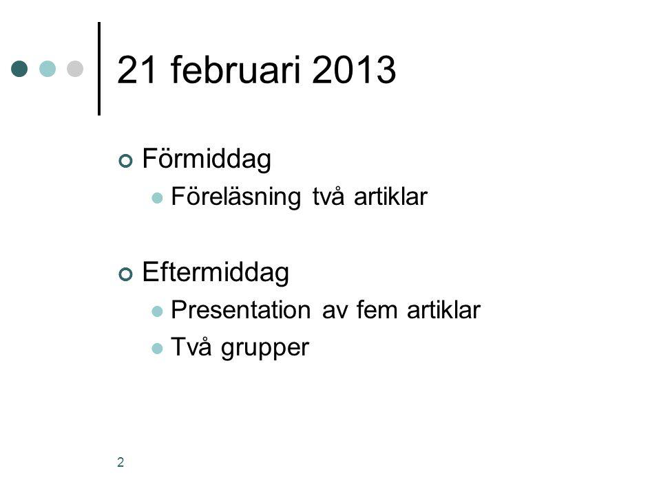 21 februari 2013 Förmiddag Föreläsning två artiklar Eftermiddag Presentation av fem artiklar Två grupper 2