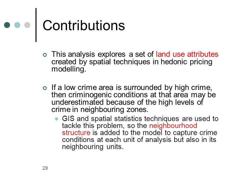Contributions This analysis explores a set of land use attributes created by spatial techniques in hedonic pricing modelling.