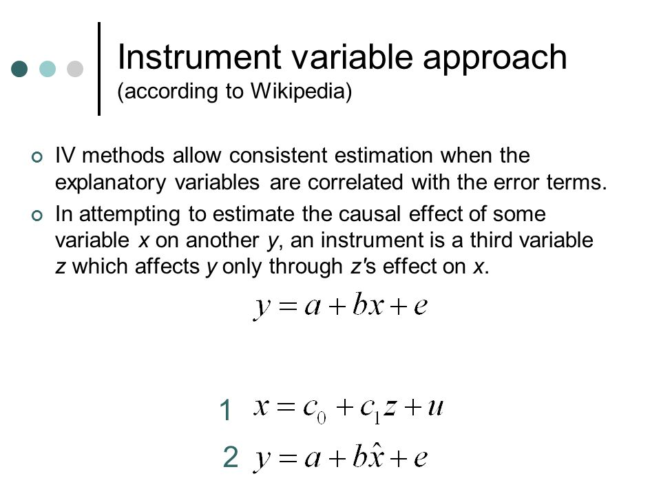Instrument variable approach (according to Wikipedia) IV methods allow consistent estimation when the explanatory variables are correlated with the error terms.