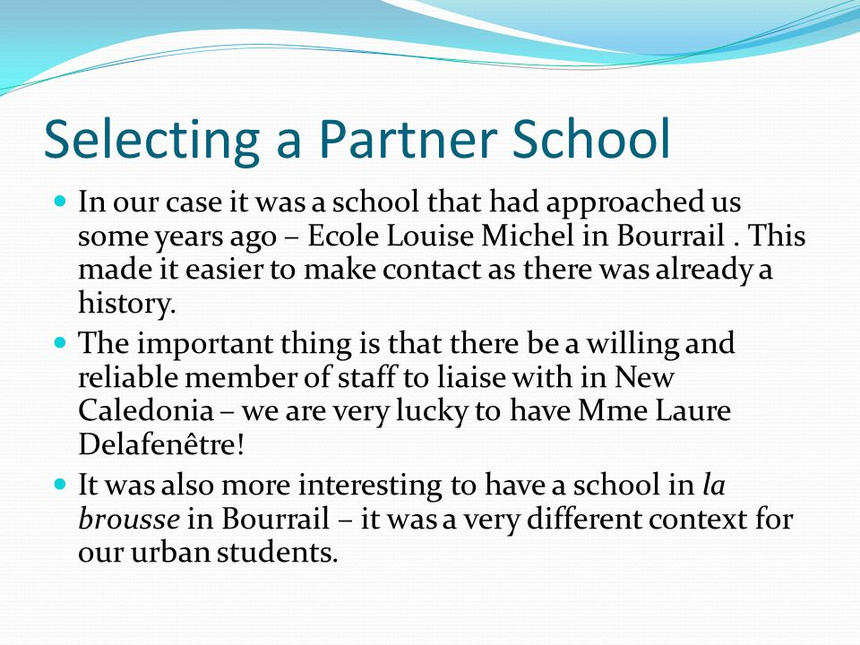 Selecting a Partner School In our case it was a school that had approached us some years ago – Ecole Louise Michel in Bourrail.