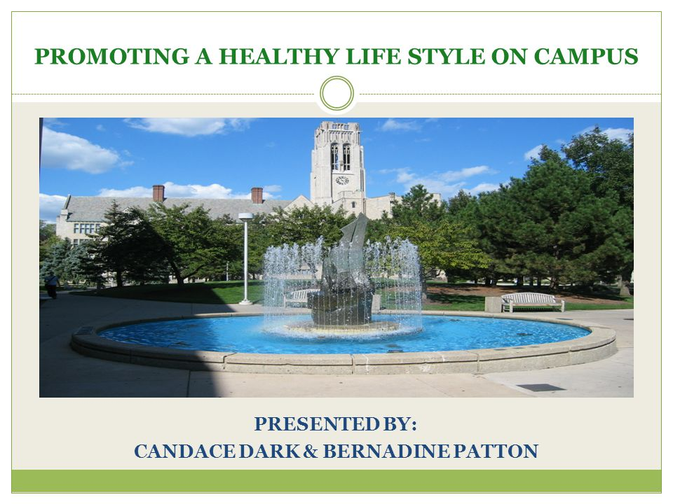 PROMOTING A HEALTHY LIFE STYLE ON CAMPUS PRESENTED BY: CANDACE DARK & BERNADINE PATTON