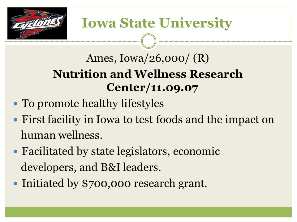 Iowa State University Ames, Iowa/26,000/ (R) Nutrition and Wellness Research Center/11.09.07 To promote healthy lifestyles First facility in Iowa to test foods and the impact on human wellness.