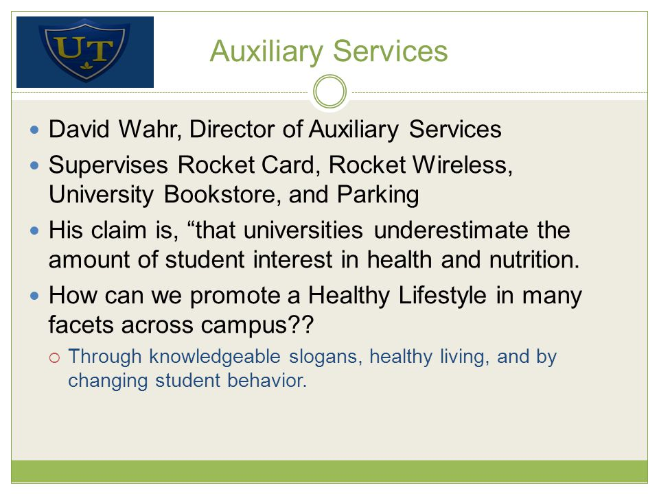 Auxiliary Services David Wahr, Director of Auxiliary Services Supervises Rocket Card, Rocket Wireless, University Bookstore, and Parking His claim is, that universities underestimate the amount of student interest in health and nutrition.