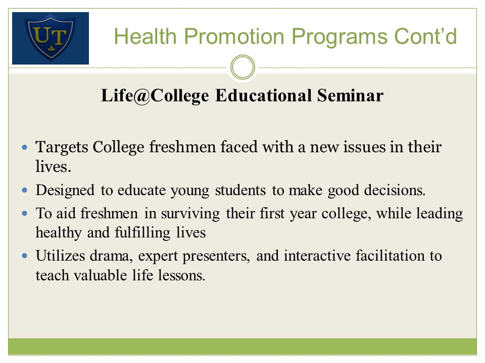 Health Promotion Programs Contd Life@College Educational Seminar Targets College freshmen faced with a new issues in their lives.