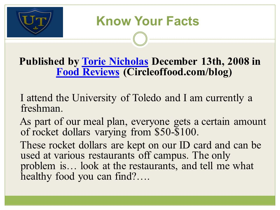 Know Your Facts Published by Torie Nicholas December 13th, 2008 in Food Reviews (Circleoffood.com/blog)Torie Nicholas Food Reviews I attend the University of Toledo and I am currently a freshman.