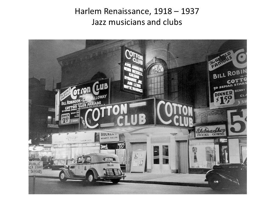 Harlem Renaissance, 1918 – 1937 Jazz musicians and clubs