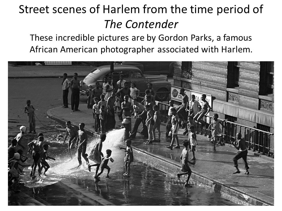 Street scenes of Harlem from the time period of The Contender These incredible pictures are by Gordon Parks, a famous African American photographer as