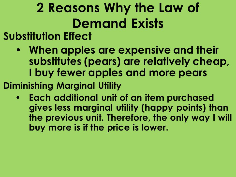 2 Reasons Why the Law of Demand Exists Substitution Effect When apples are expensive and their substitutes (pears) are relatively cheap, I buy fewer a