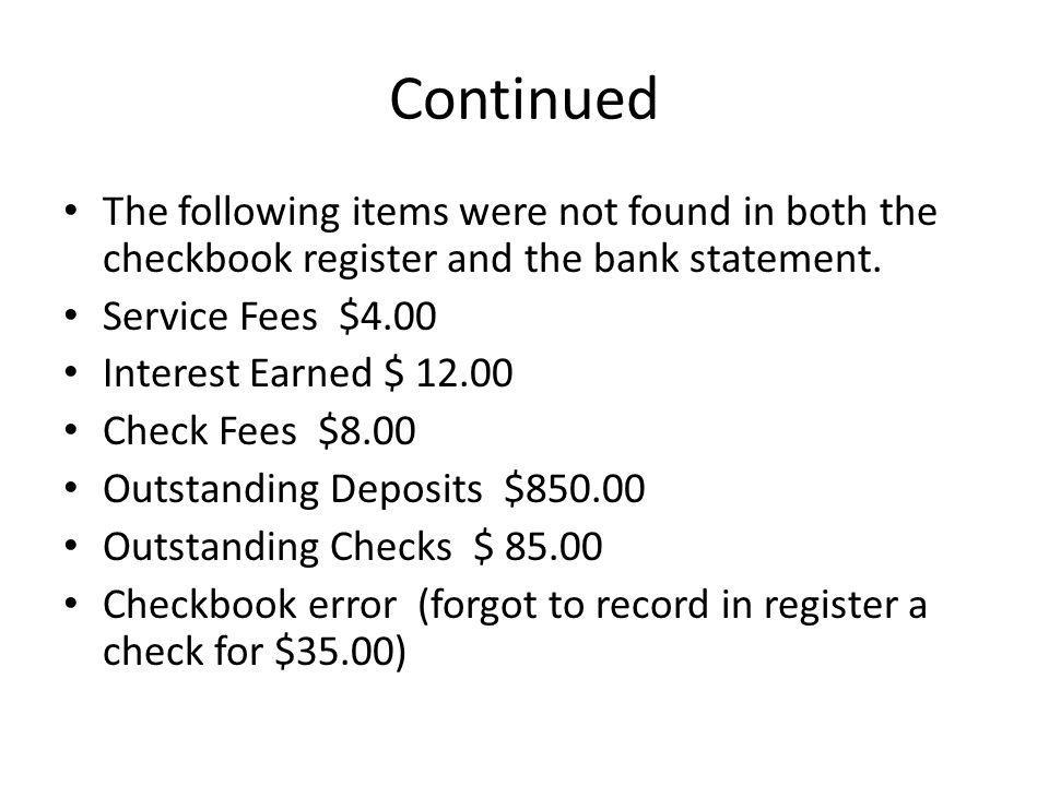 Continued The following items were not found in both the checkbook register and the bank statement.