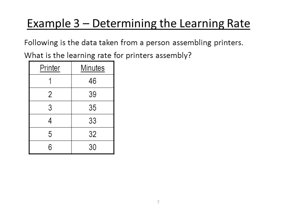 Example 3 – Determining the Learning Rate Following is the data taken from a person assembling printers. What is the learning rate for printers assemb