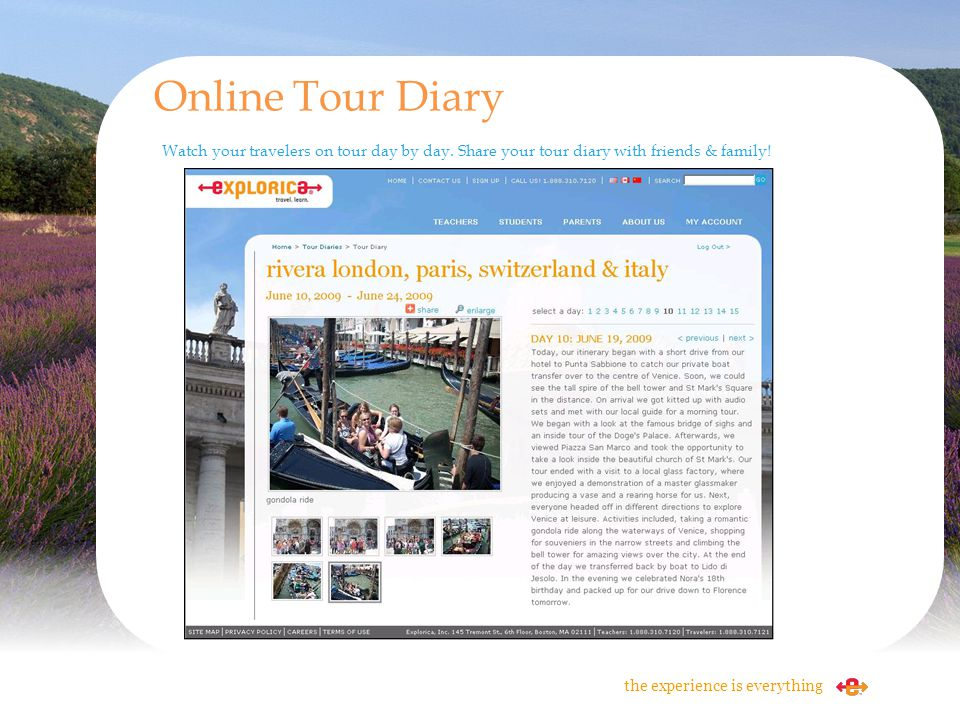 Watch your travelers on tour day by day. Share your tour diary with friends & family! Online Tour Diary the experience is everything