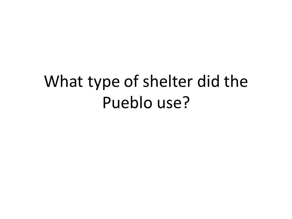 What type of shelter did the Pueblo use?