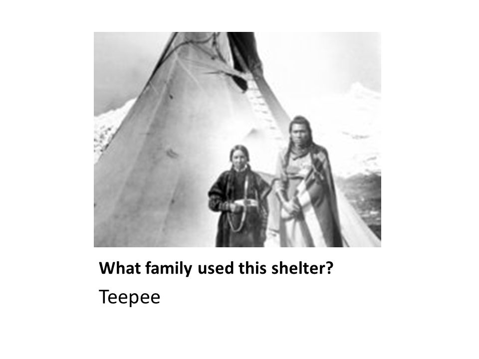 What family used this shelter? Teepee