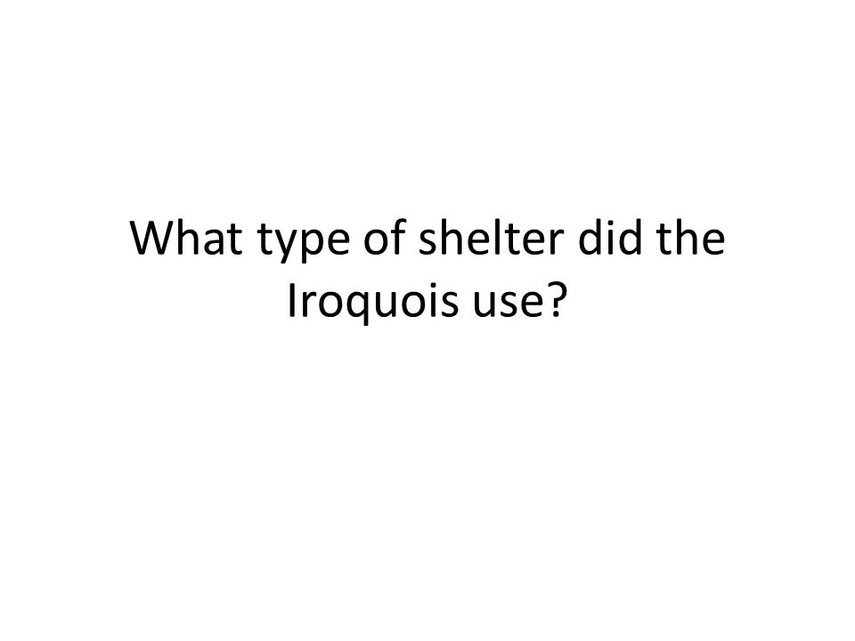 What type of shelter did the Iroquois use?