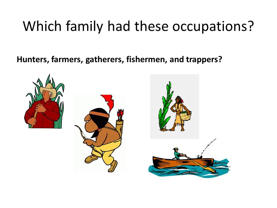 Which family had these occupations? Hunters, farmers, gatherers, fishermen, and trappers?
