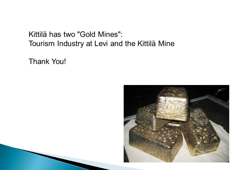 Kittilä has two Gold Mines : Tourism Industry at Levi and the Kittilä Mine Thank You!