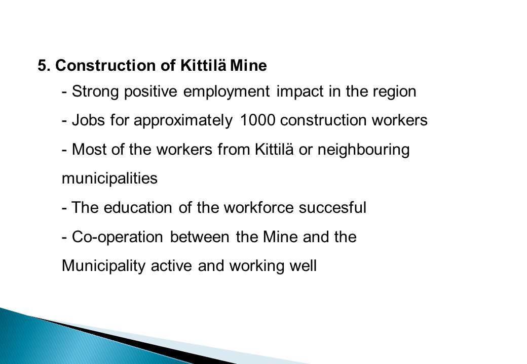 5. Construction of Kittilä Mine - Strong positive employment impact in the region - Jobs for approximately 1000 construction workers - Most of the wor