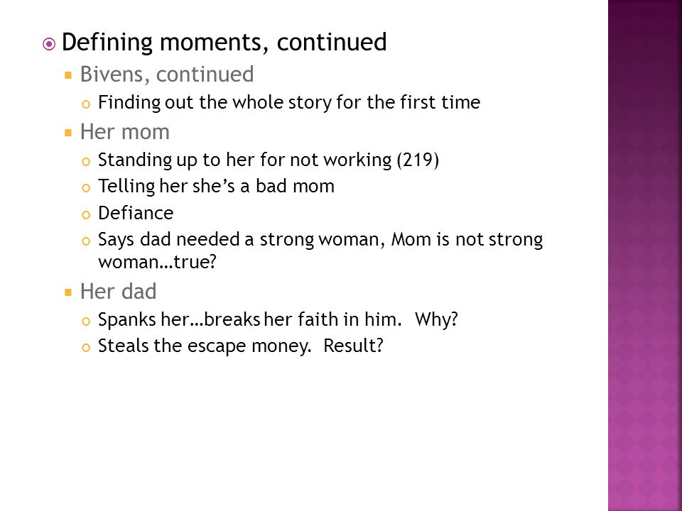 Defining moments, continued Bivens, continued Finding out the whole story for the first time Her mom Standing up to her for not working (219) Telling her shes a bad mom Defiance Says dad needed a strong woman, Mom is not strong woman…true.