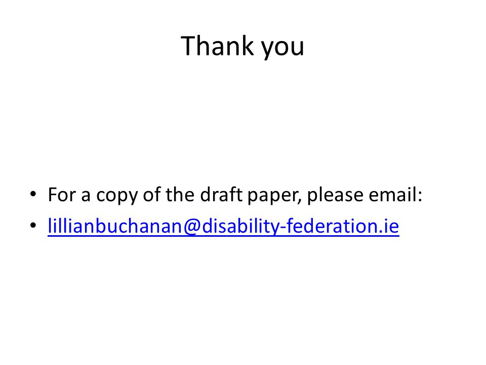 Thank you For a copy of the draft paper, please email: lillianbuchanan@disability-federation.ie