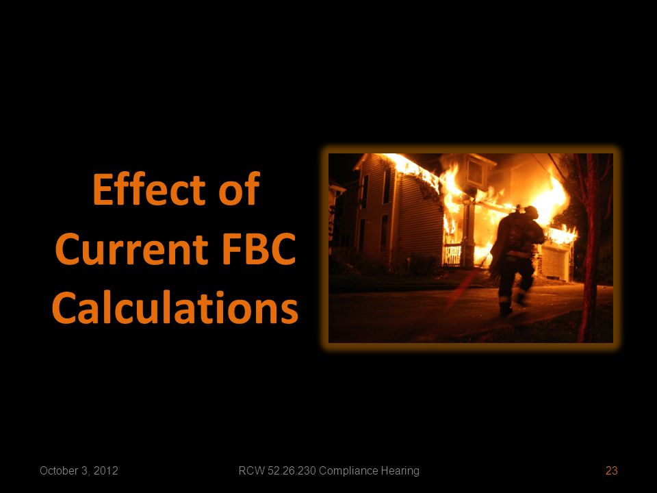 Effect of Current FBC Calculations 23October 3, 2012RCW 52.26.230 Compliance Hearing
