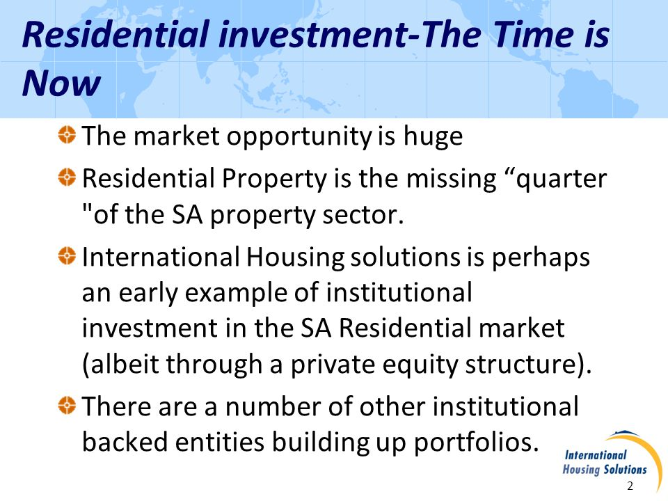 Residential investment-The Time is Now 2 The market opportunity is huge Residential Property is the missing quarter of the SA property sector.
