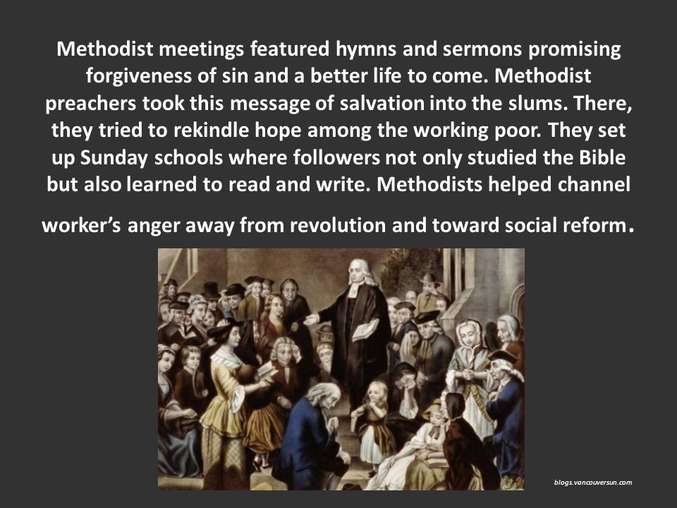 Methodist meetings featured hymns and sermons promising forgiveness of sin and a better life to come. Methodist preachers took this message of salvati