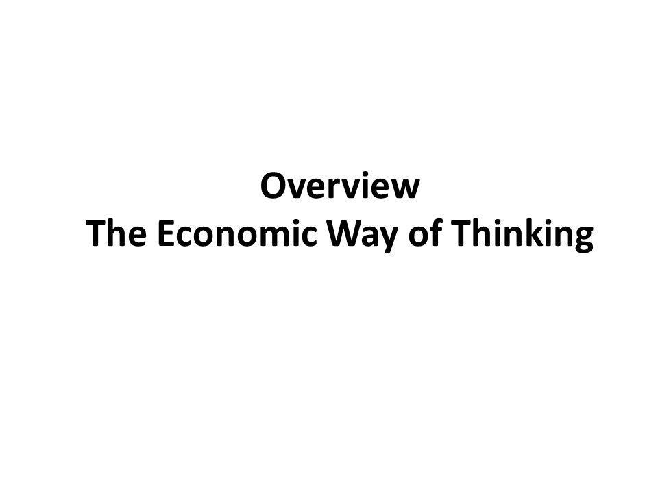 Overview The Economic Way of Thinking