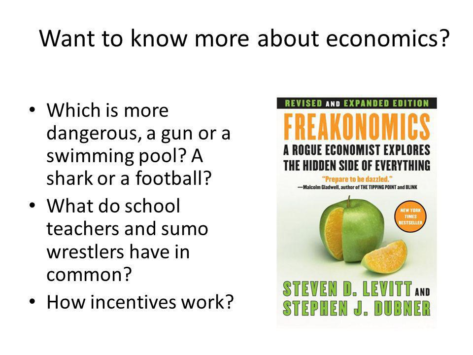 Want to know more about economics? Which is more dangerous, a gun or a swimming pool? A shark or a football? What do school teachers and sumo wrestler