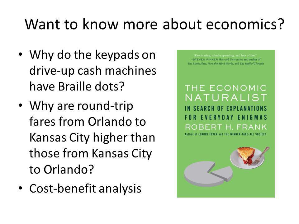 Want to know more about economics? Why do the keypads on drive-up cash machines have Braille dots? Why are round-trip fares from Orlando to Kansas Cit