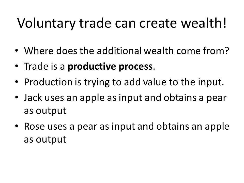 Where does the additional wealth come from? Trade is a productive process. Production is trying to add value to the input. Jack uses an apple as input