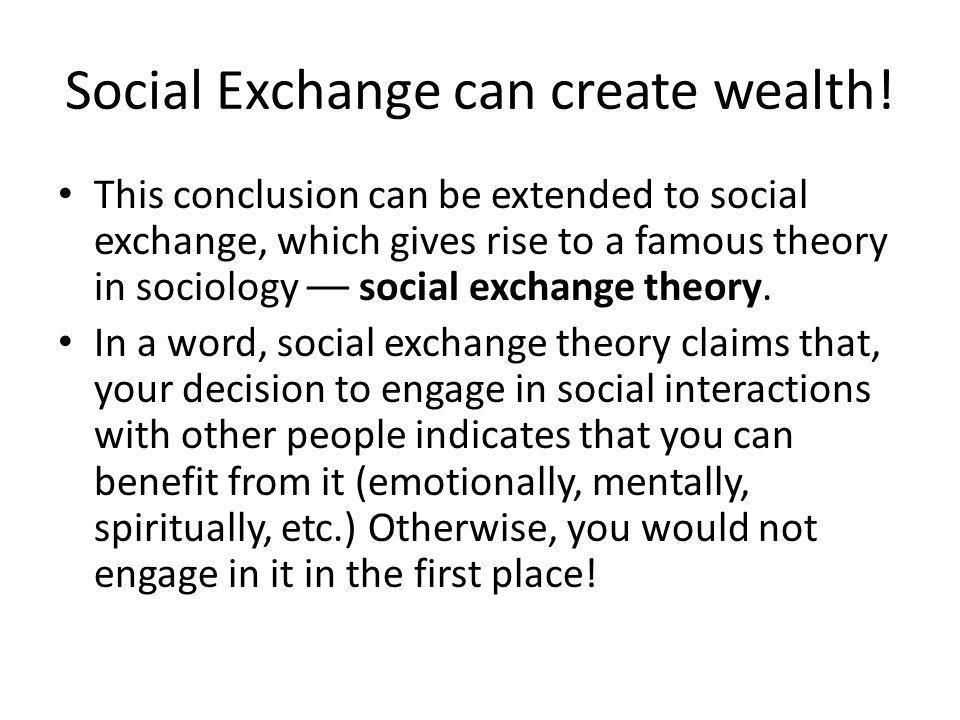 This conclusion can be extended to social exchange, which gives rise to a famous theory in sociology –– social exchange theory. In a word, social exch