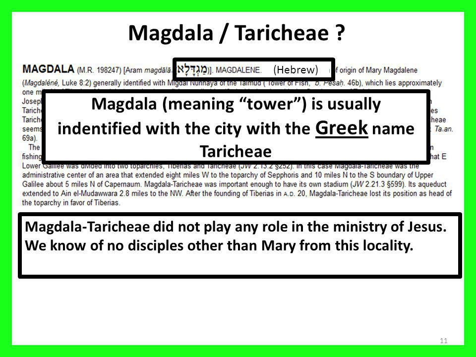 11 Magdala / Taricheae .(Hebrew) Magdala-Taricheae did not play any role in the ministry of Jesus.
