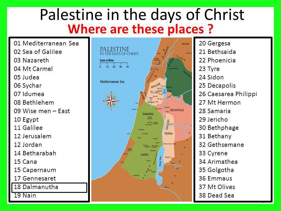 Palestine in the days of Christ 2 01 Mediterranean Sea 02 Sea of Galilee 03 Nazareth 04 Mt Carmel 05 Judea 06 Sychar 07 Idumea 08 Bethlehem 09 Wise me