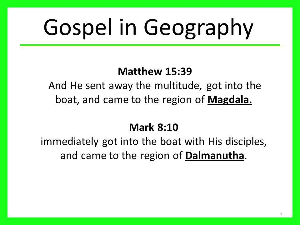 7 Matthew 15:39 And He sent away the multitude, got into the boat, and came to the region of Magdala.
