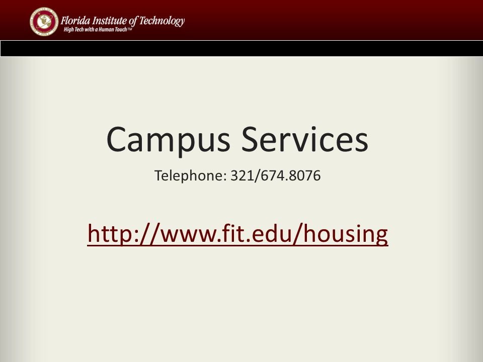 Campus Services Telephone: 321/674.8076 http://www.fit.edu/housing