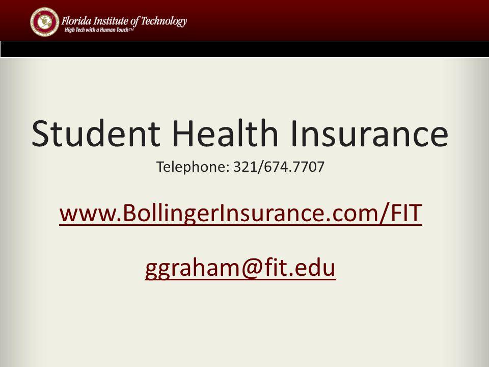Student Health Insurance Telephone: 321/674.7707 www.BollingerInsurance.com/FIT ggraham@fit.edu