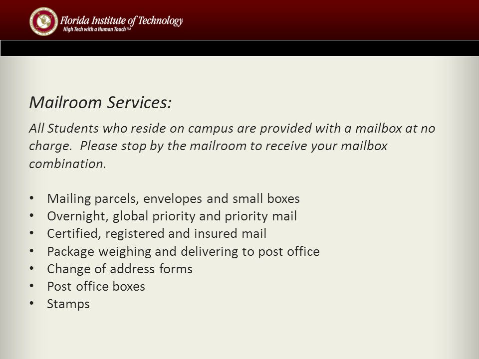 Mailroom Services: All Students who reside on campus are provided with a mailbox at no charge.