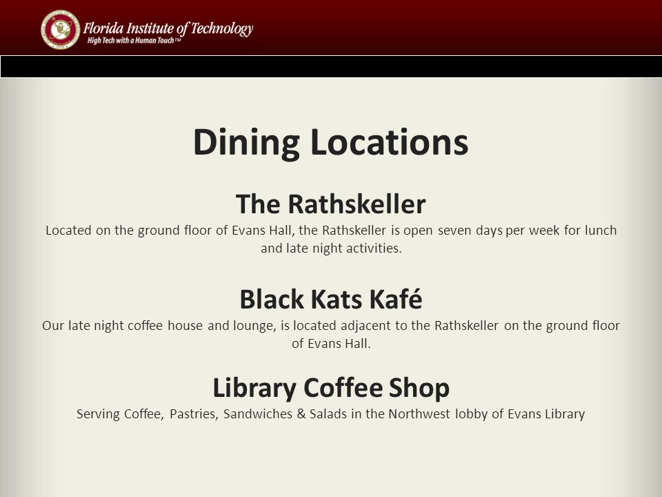 Dining Locations The Rathskeller Located on the ground floor of Evans Hall, the Rathskeller is open seven days per week for lunch and late night activities.