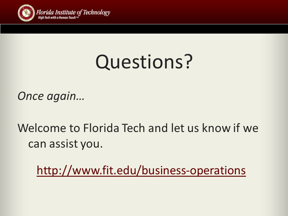 Questions. Once again… Welcome to Florida Tech and let us know if we can assist you.