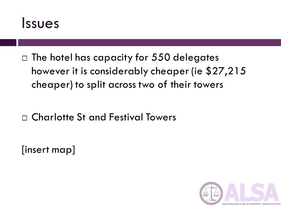 Issues The hotel has capacity for 550 delegates however it is considerably cheaper (ie $27,215 cheaper) to split across two of their towers Charlotte St and Festival Towers [insert map]