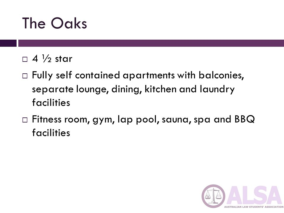 The Oaks 4 ½ star Fully self contained apartments with balconies, separate lounge, dining, kitchen and laundry facilities Fitness room, gym, lap pool, sauna, spa and BBQ facilities